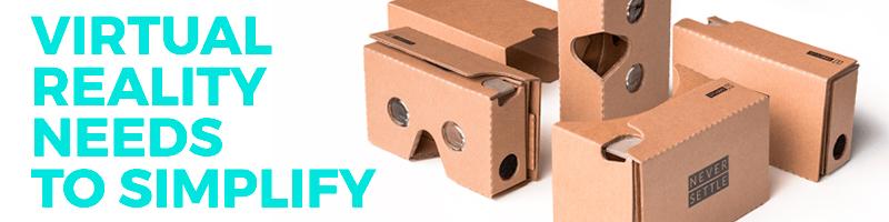 Virtual Reality Needs to Simplify